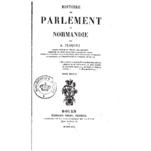 Histoire_du_parlement_de_Normandie_[...]Floquet_Amable_t6.pdf