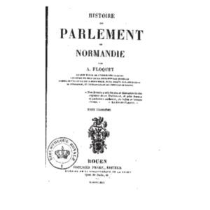 Histoire_du_parlement_de_Normandie_[...]Floquet_Amable_t3 v.pdf