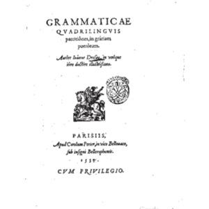 Drosay, Jean de, Grammaticae quadrilinguis partitiones, Paris, apud Carolum Perier, in vico Bellouaco, sub insigni Bellerophontis, 1548