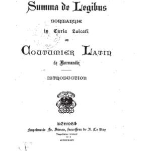 Anonyme, Summa de legibus Normannie in curia laicali, ou Coutumier latin de Normandie, Rennes, Fr. Simon, 1896