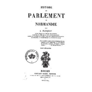 Histoire_du_parlement_de_Normandie_[...]Floquet_Amable_t5.pdf
